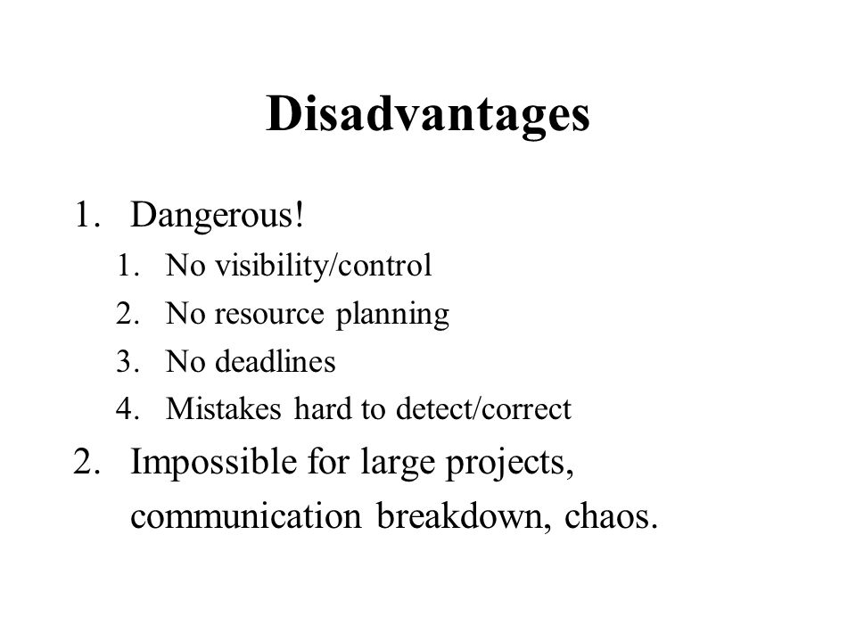 Disadvantages 1.Dangerous.