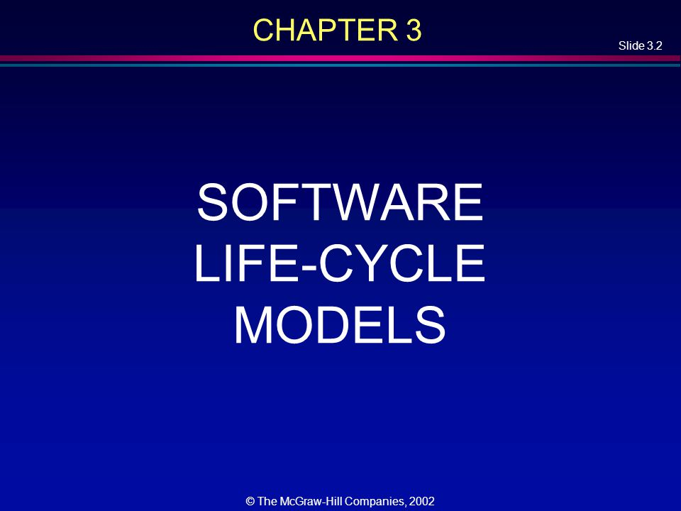 Slide 3.2 © The McGraw-Hill Companies, 2002 CHAPTER 3 SOFTWARE LIFE-CYCLE MODELS