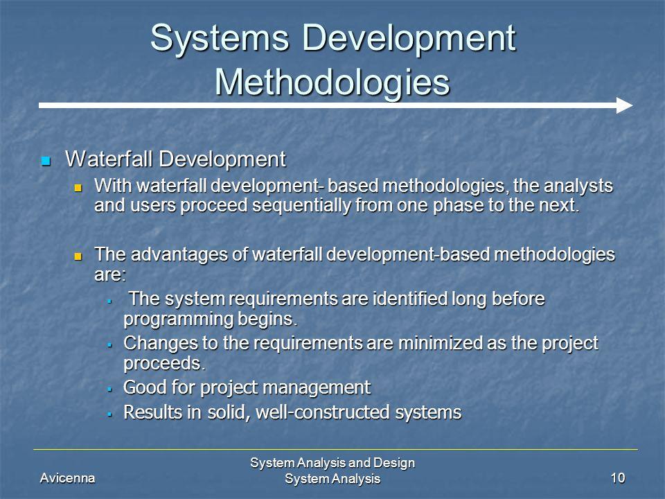 Avicenna System Analysis and Design System Analysis10 Systems Development Methodologies Waterfall Development Waterfall Development With waterfall dev
