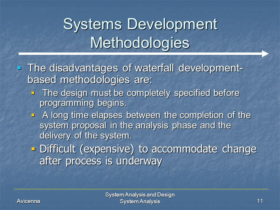 Avicenna System Analysis and Design System Analysis11 Systems Development Methodologies  The disadvantages of waterfall development- based methodolog