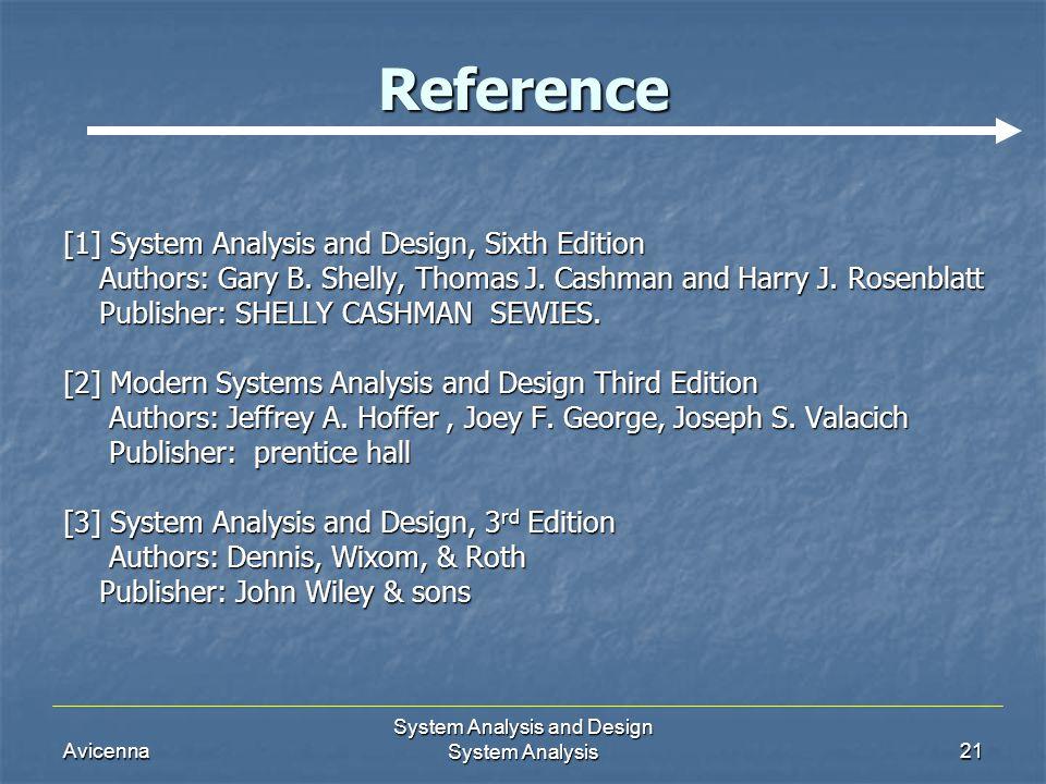 Avicenna System Analysis and Design System Analysis21 Reference [1] System Analysis and Design, Sixth Edition Authors: Gary B. Shelly, Thomas J. Cashm