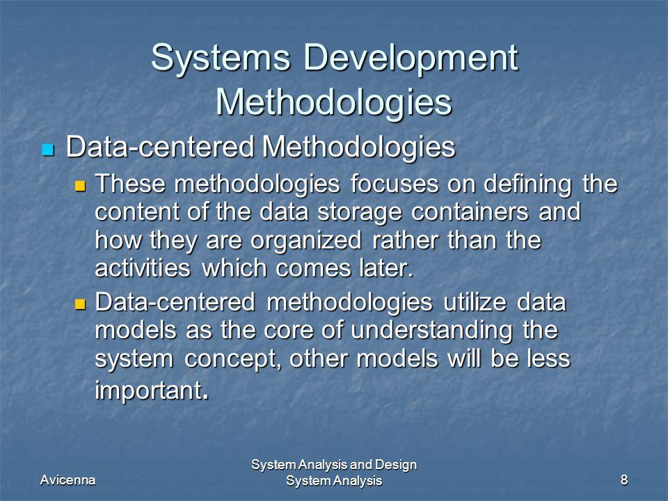 Avicenna System Analysis and Design System Analysis8 Systems Development Methodologies Data-centered Methodologies Data-centered Methodologies These m