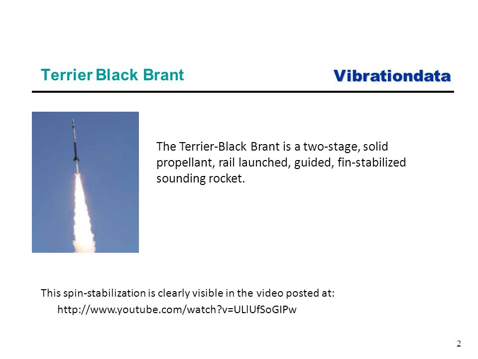 Vibrationdata 2 Terrier Black Brant The Terrier-Black Brant is a two-stage, solid propellant, rail launched, guided, fin-stabilized sounding rocket.