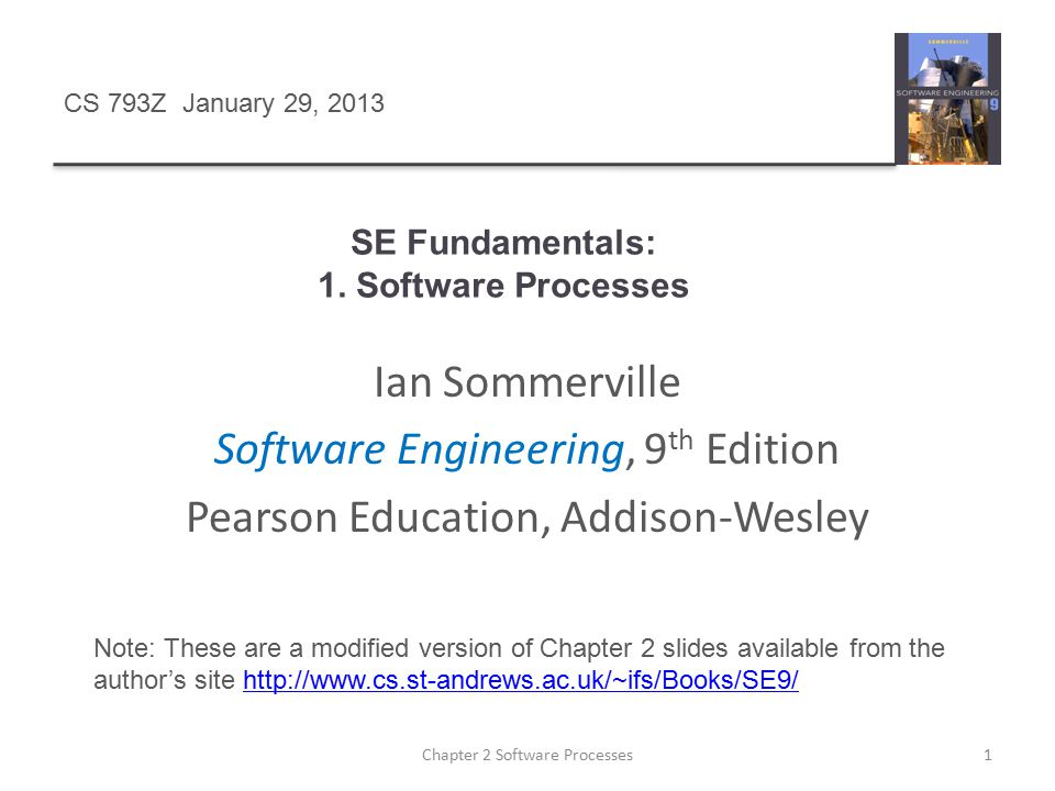 SE Fundamentals: 1. Software Processes 1Chapter 2 Software Processes Ian Sommerville Software Engineering, 9 th Edition Pearson Education, Addison-Wes