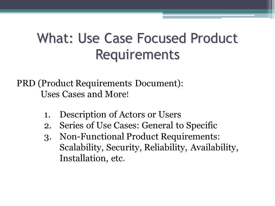 What: Use Case Focused Product Requirements PRD (Product Requirements Document): Uses Cases and More .