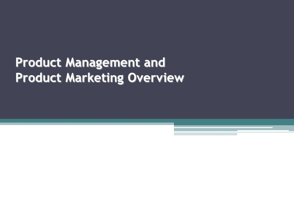 Product Management and Product Marketing Overview