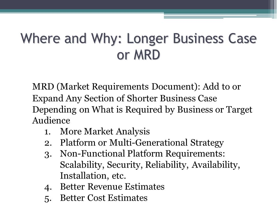 Where and Why: Longer Business Case or MRD