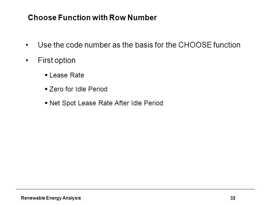 Renewable Energy Analysis32 Choose Function with Row Number Use the code number as the basis for the CHOOSE function First option  Lease Rate  Zero for Idle Period  Net Spot Lease Rate After Idle Period