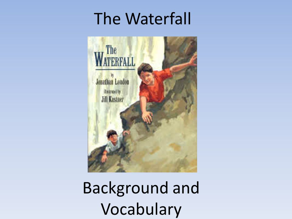 The Waterfall Background and Vocabulary
