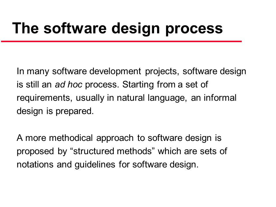 In many software development projects, software design is still an ad hoc process.