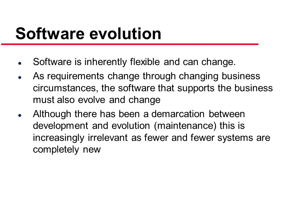 Software evolution l Software is inherently flexible and can change.