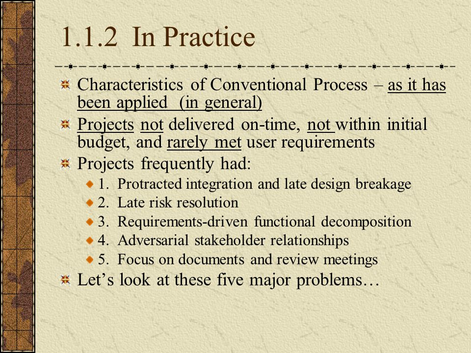 1.1.2 In Practice Characteristics of Conventional Process – as it has been applied (in general) Projects not delivered on-time, not within initial bud
