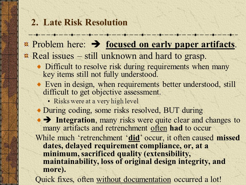 2. Late Risk Resolution Problem here:  focused on early paper artifacts. Real issues – still unknown and hard to grasp. Difficult to resolve risk dur
