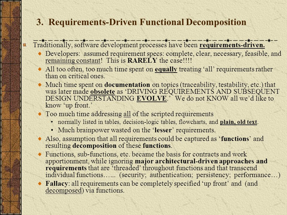 3. Requirements-Driven Functional Decomposition Traditionally, software development processes have been requirements-driven. Developers: assumed requi