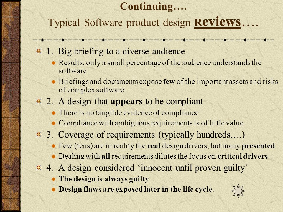 Continuing…. Typical Software product design R eviews…. 1. Big briefing to a diverse audience Results: only a small percentage of the audience underst