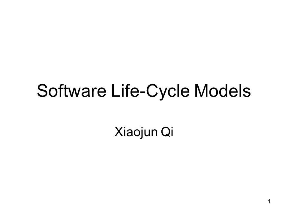 1 Software Life-Cycle Models Xiaojun Qi