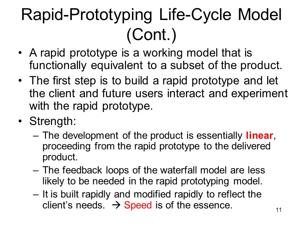 11 Rapid-Prototyping Life-Cycle Model (Cont.) A rapid prototype is a working model that is functionally equivalent to a subset of the product. The fir