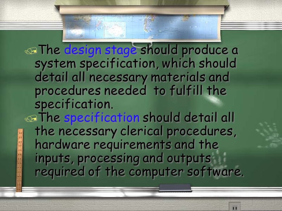 / The design stage should produce a system specification, which should detail all necessary materials and procedures needed to fulfill the specification.