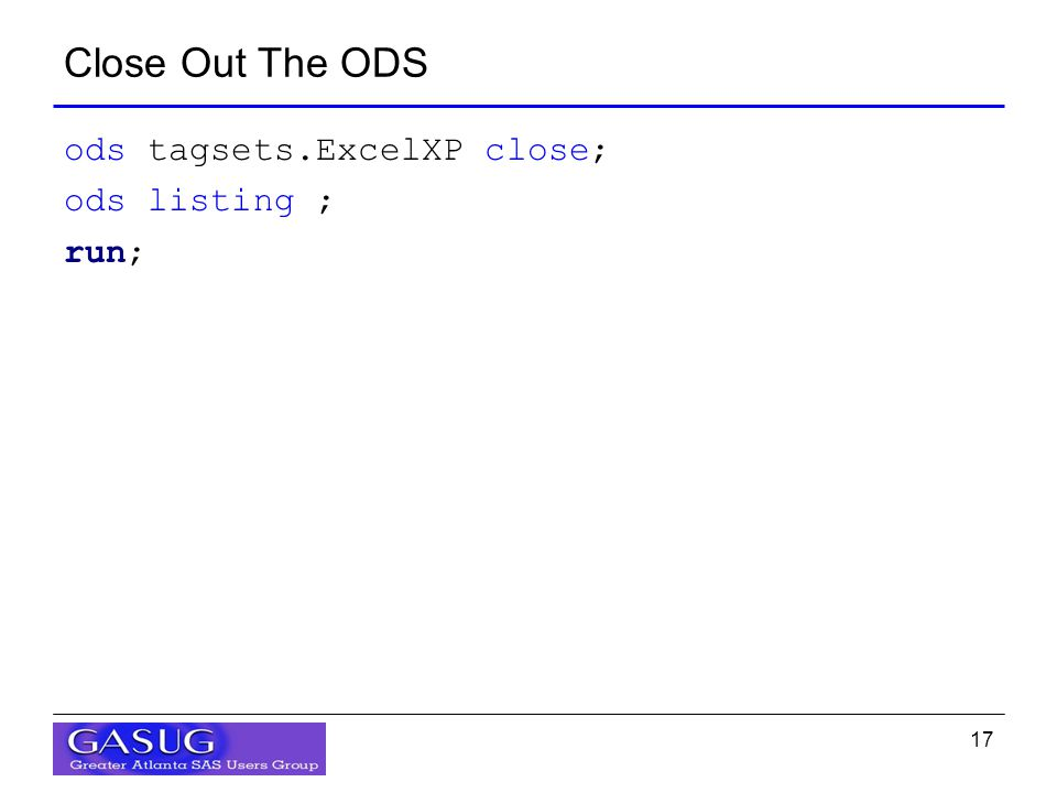 17 Close Out The ODS ods tagsets.ExcelXP close; ods listing ; run;