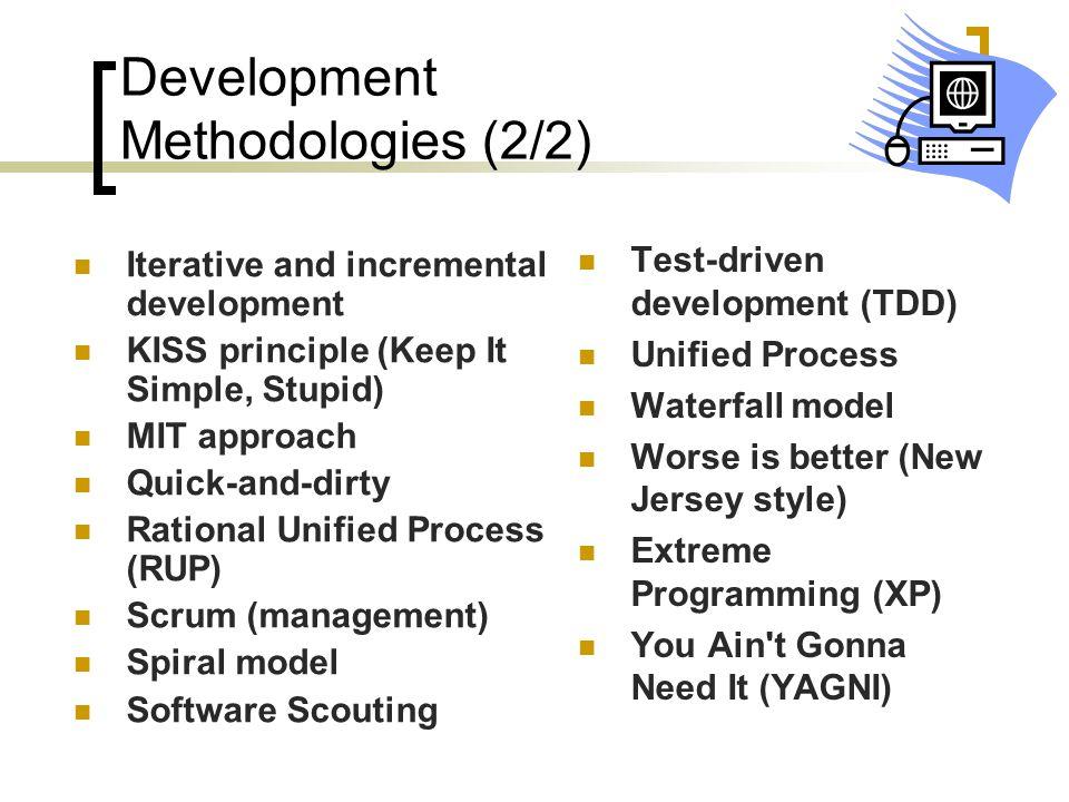 Development Methodologies (2/2) Test-driven development (TDD) Unified Process Waterfall model Worse is better (New Jersey style) Extreme Programming (