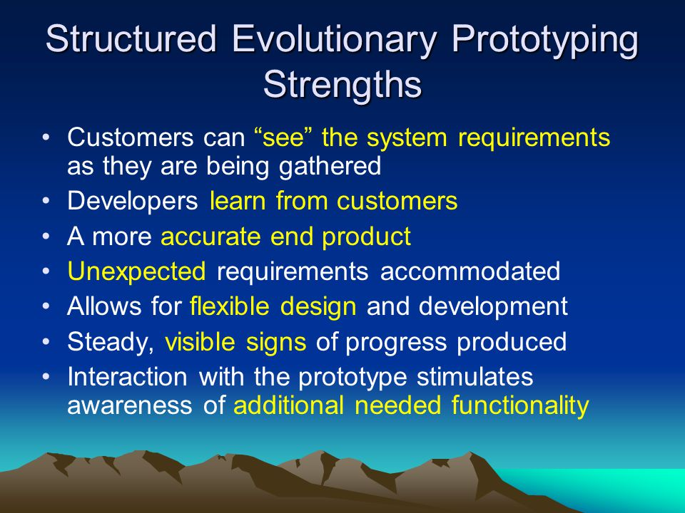 "Structured Evolutionary Prototyping Strengths Customers can ""see"" the system requirements as they are being gathered Developers learn from customers A"