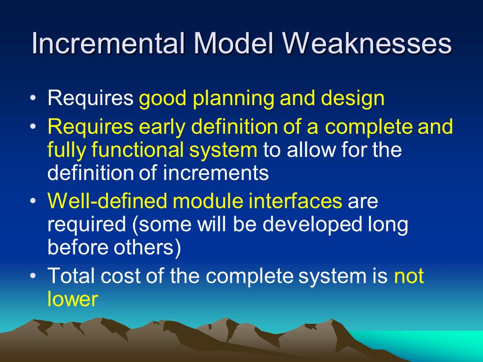 Incremental Model Weaknesses Requires good planning and design Requires early definition of a complete and fully functional system to allow for the de