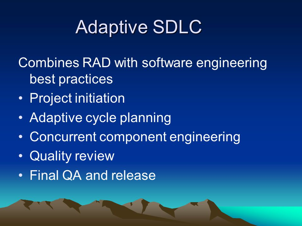 Adaptive SDLC Combines RAD with software engineering best practices Project initiation Adaptive cycle planning Concurrent component engineering Qualit
