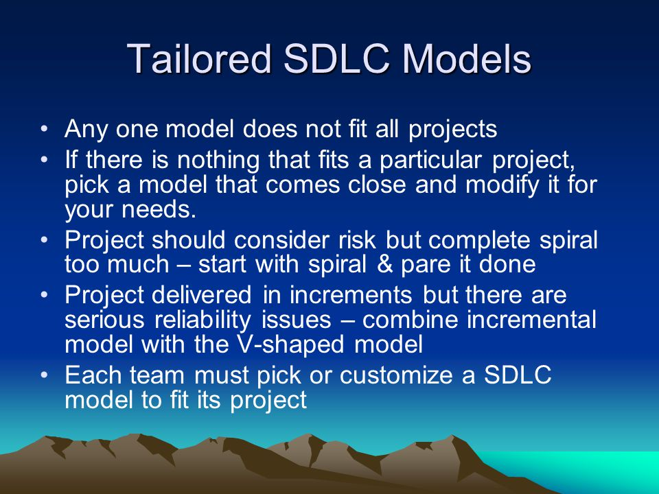 Tailored SDLC Models Any one model does not fit all projects If there is nothing that fits a particular project, pick a model that comes close and mod