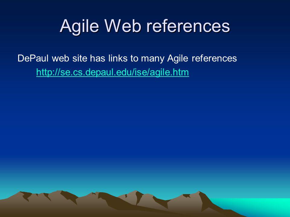 Agile Web references DePaul web site has links to many Agile references http://se.cs.depaul.edu/ise/agile.htm