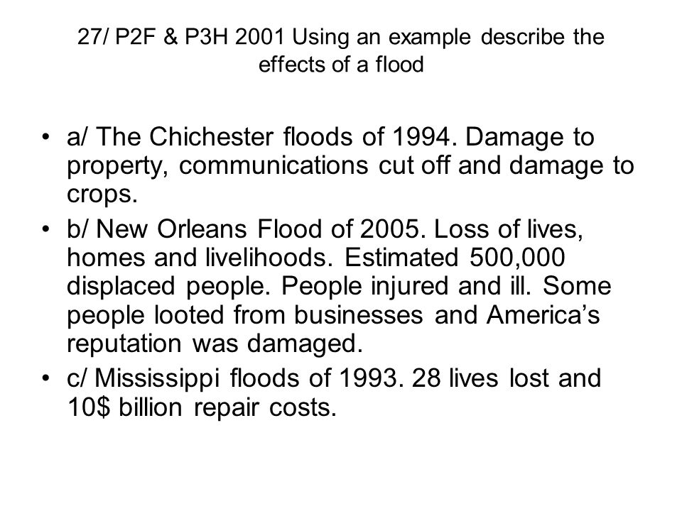 27/ P2F & P3H 2001 Using an example describe the effects of a flood a/ The Chichester floods of 1994. Damage to property, communications cut off and d