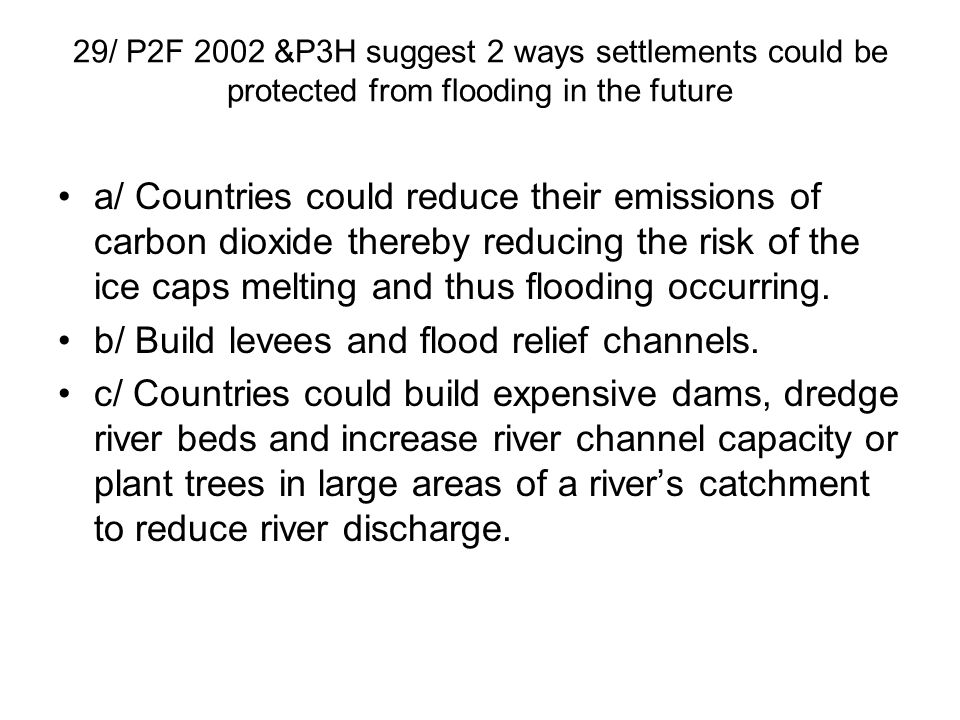 29/ P2F 2002 &P3H suggest 2 ways settlements could be protected from flooding in the future a/ Countries could reduce their emissions of carbon dioxid