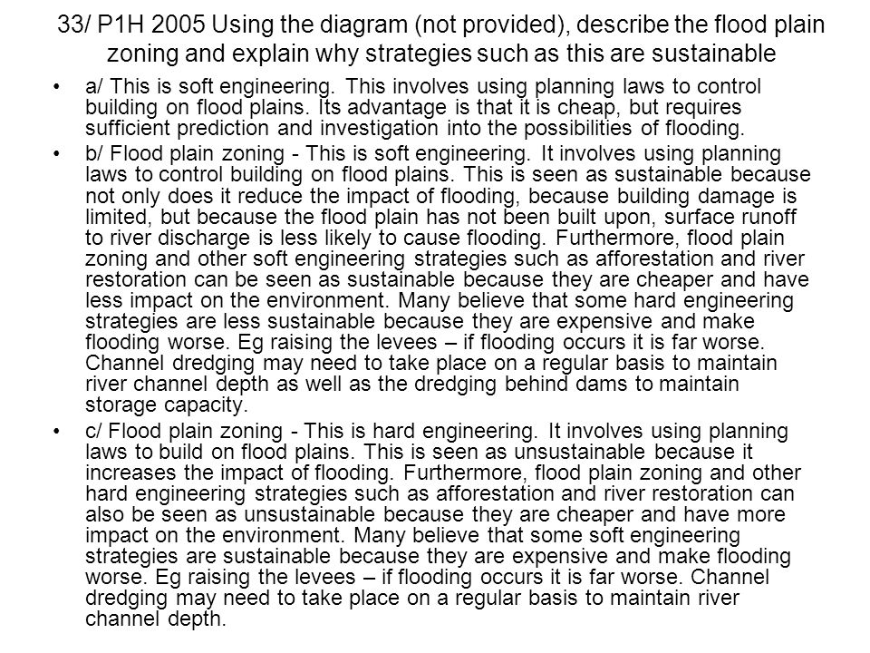 33/ P1H 2005 Using the diagram (not provided), describe the flood plain zoning and explain why strategies such as this are sustainable a/ This is soft
