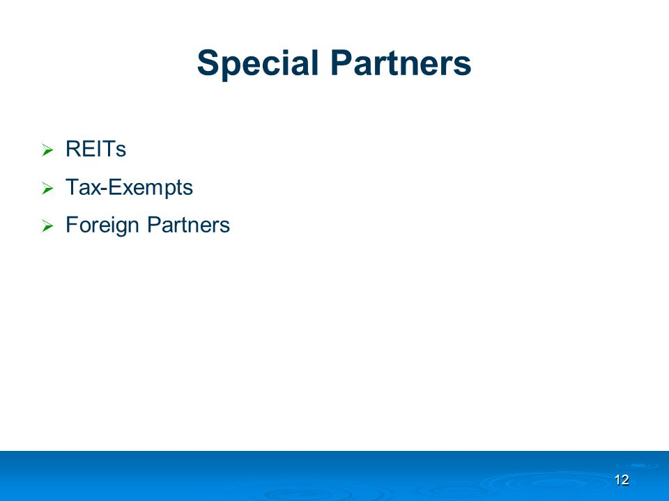 Special Partners  REITs  Tax-Exempts  Foreign Partners 12