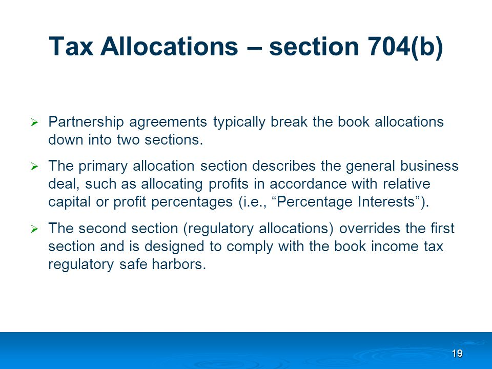 Tax Allocations – section 704(b)  Partnership agreements typically break the book allocations down into two sections.