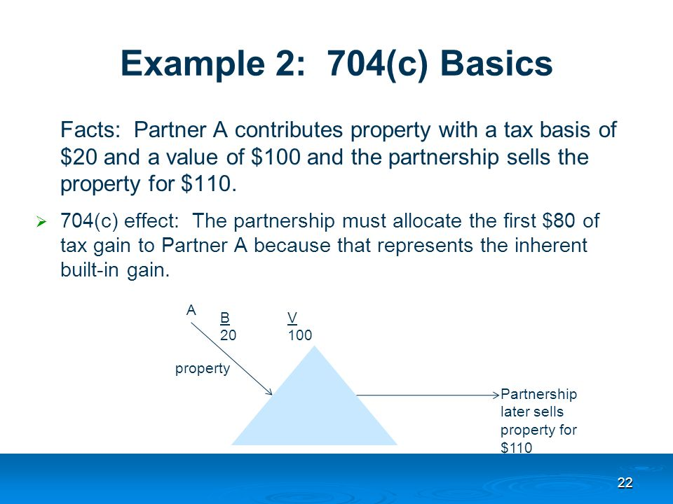 Facts: Partner A contributes property with a tax basis of $20 and a value of $100 and the partnership sells the property for $110.
