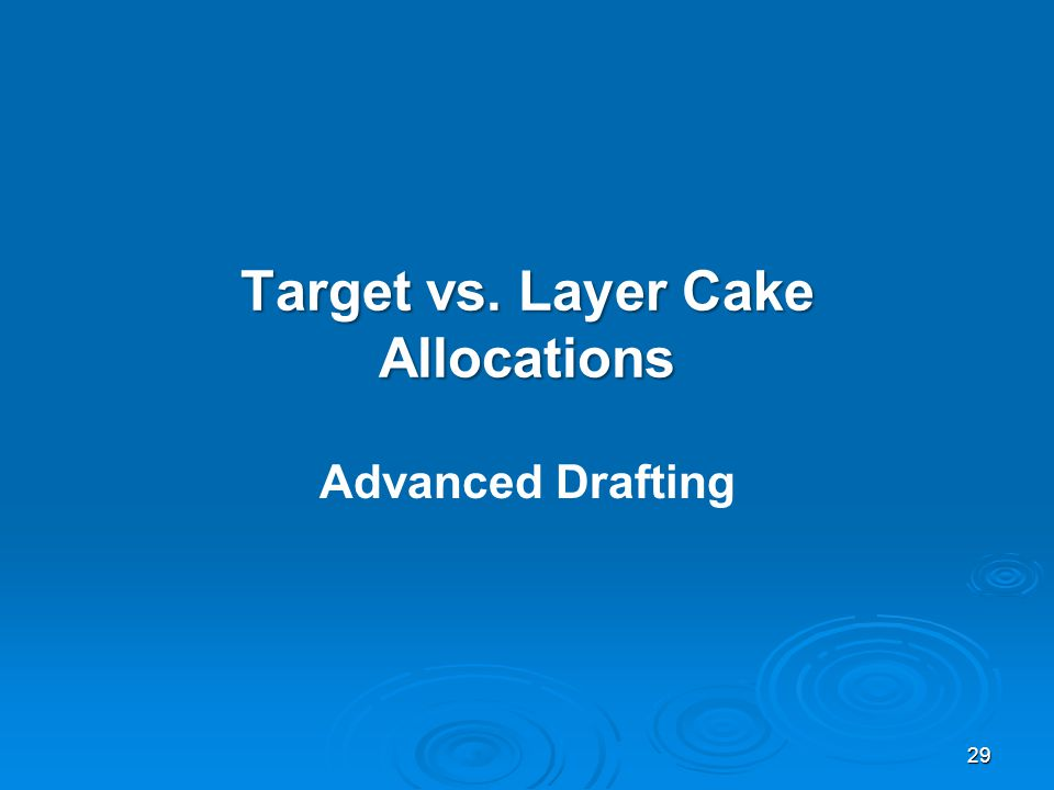 Target vs. Layer Cake Allocations Advanced Drafting 29