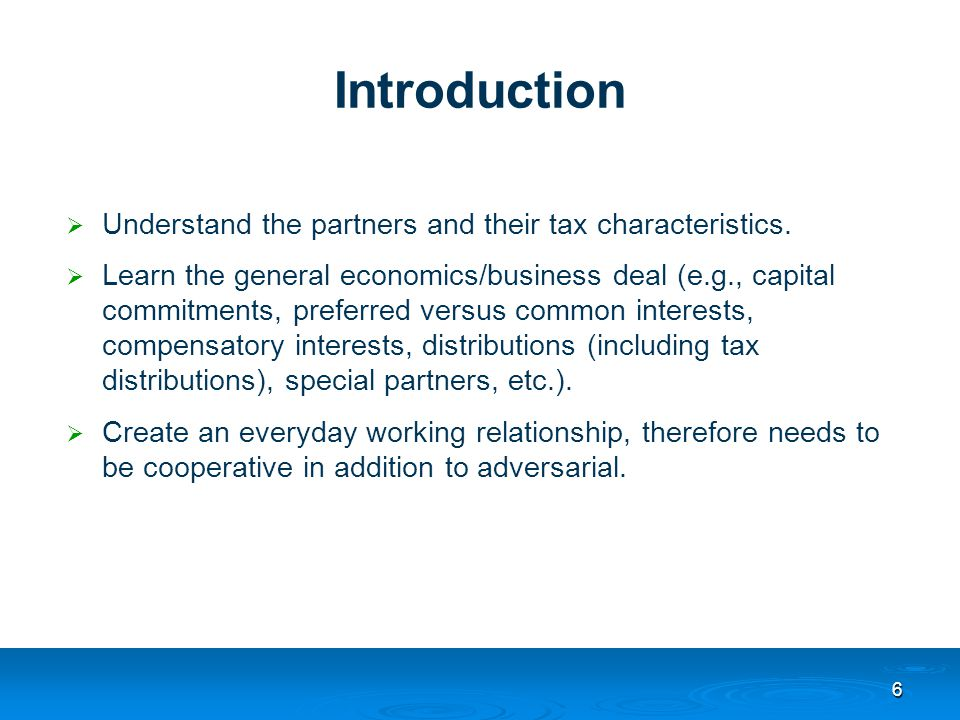6 Introduction  Understand the partners and their tax characteristics.