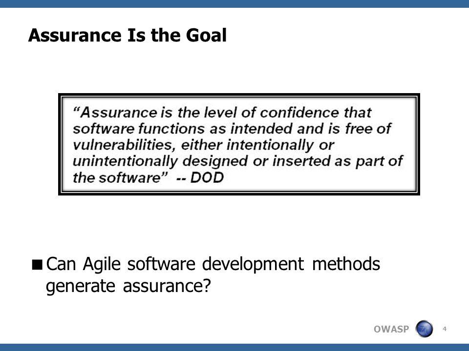OWASP Assurance Is the Goal  Can Agile software development methods generate assurance 4