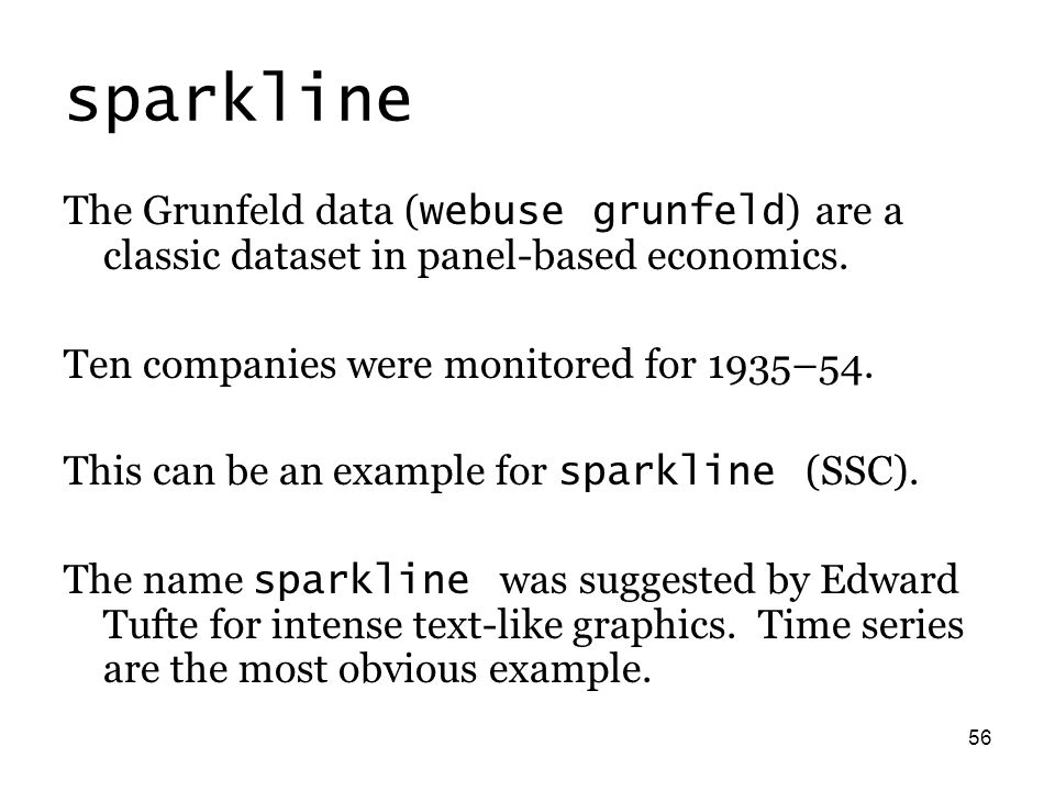 56 sparkline The Grunfeld data ( webuse grunfeld ) are a classic dataset in panel-based economics. Ten companies were monitored for 1935–54. This can