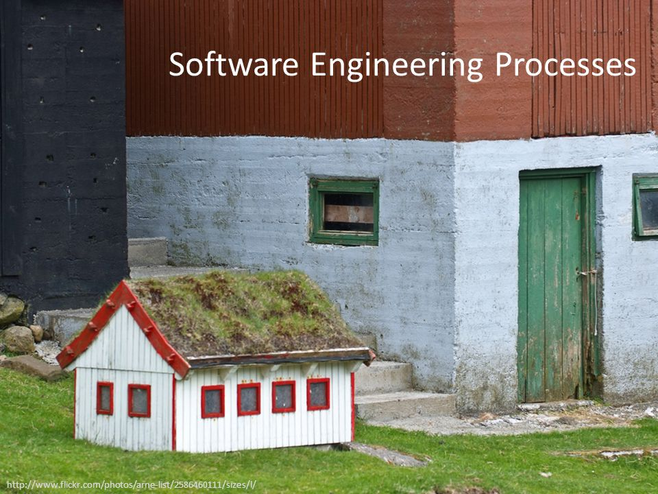 Software Engineering Processes http://www.flickr.com/photos/arne-list/2586460111/sizes/l/