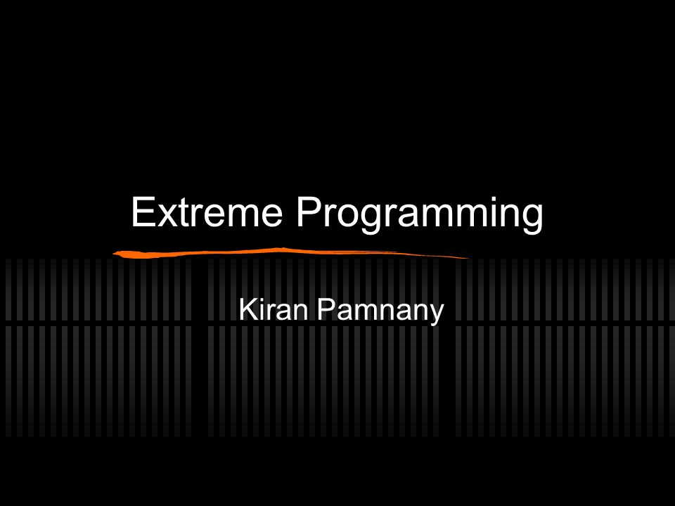 Extreme Programming Kiran Pamnany
