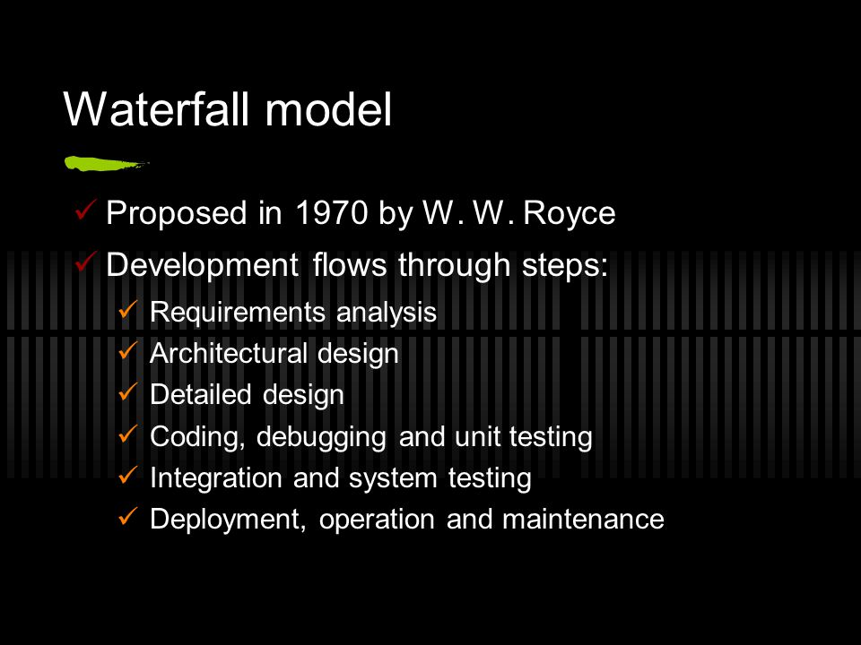 Waterfall model (cont.) Pros: Track progress easily due to clear stages Easily identifiable milestones and deliverables Cons: Inflexible: difficult to respond to changing requirements Design and coding discover requirements inconsistencies Some problems not discovered until system testing