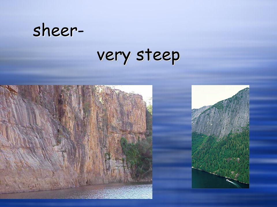 very steep sheer sheer-