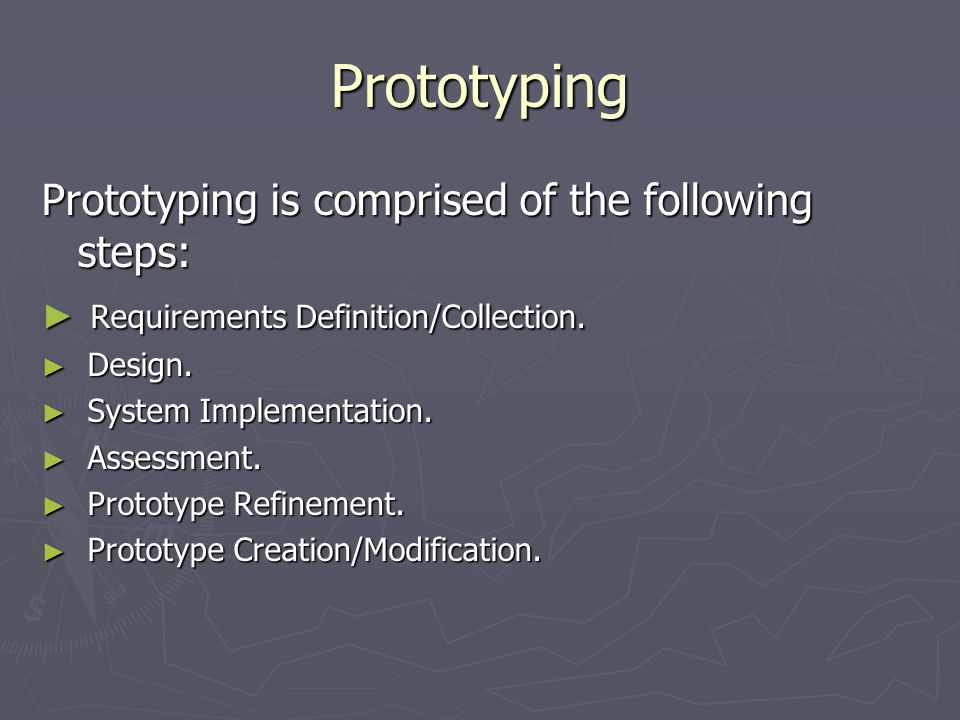 Prototyping Prototyping is comprised of the following steps: ► Requirements Definition/Collection.