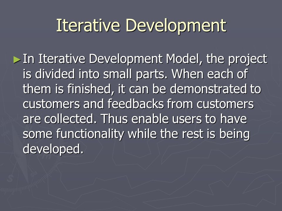 Iterative Development ► In Iterative Development Model, the project is divided into small parts.