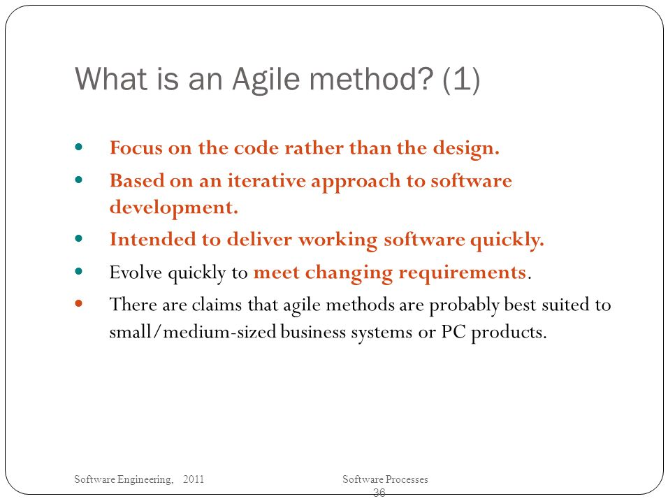 Software Engineering, 2011Software Processes 36 What is an Agile method.