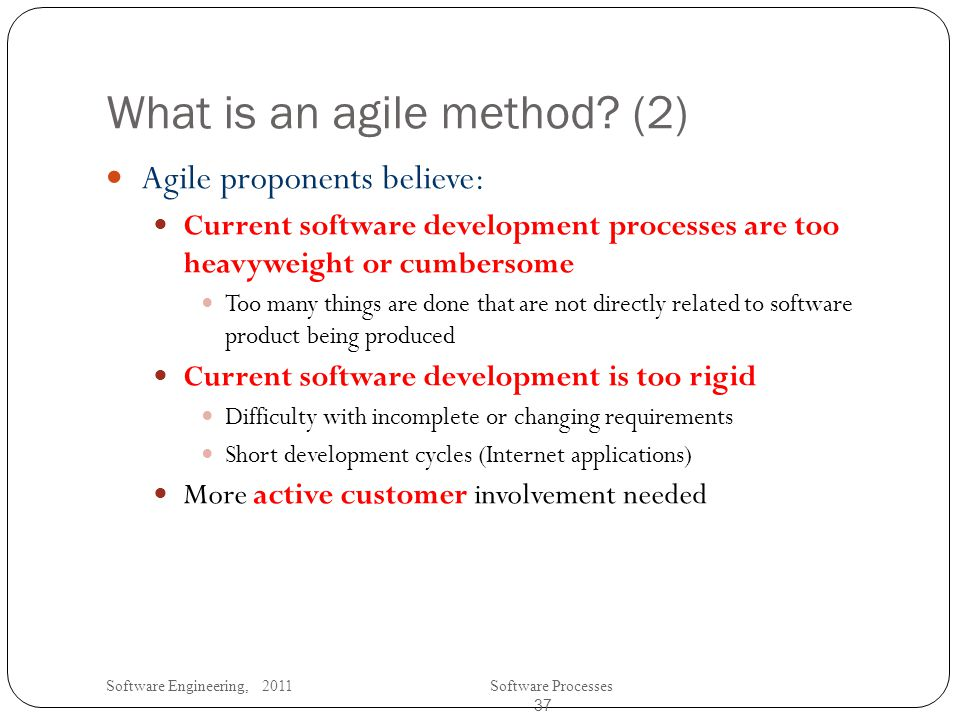 Software Engineering, 2011Software Processes 37 What is an agile method.