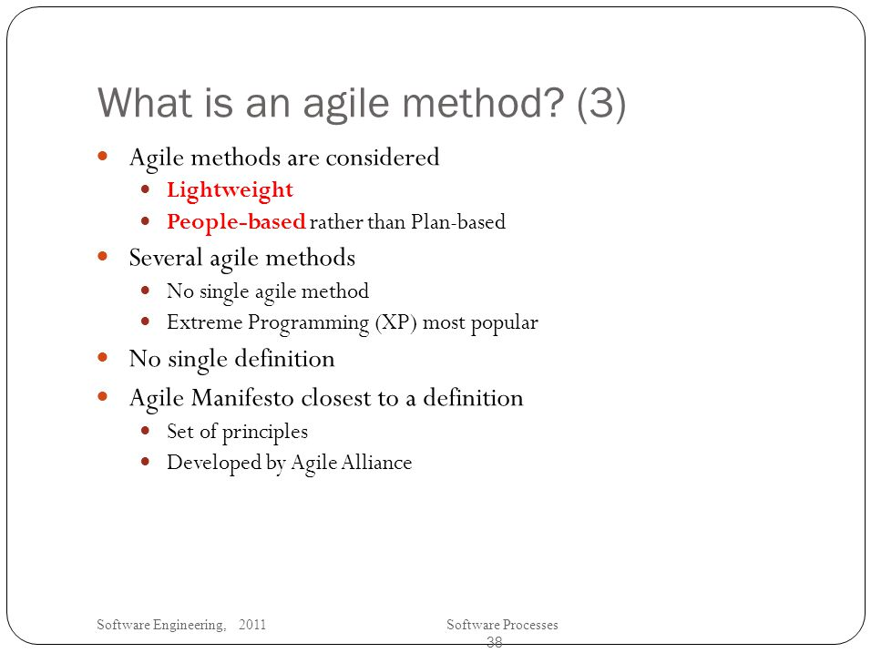 Software Engineering, 2011Software Processes 38 What is an agile method.
