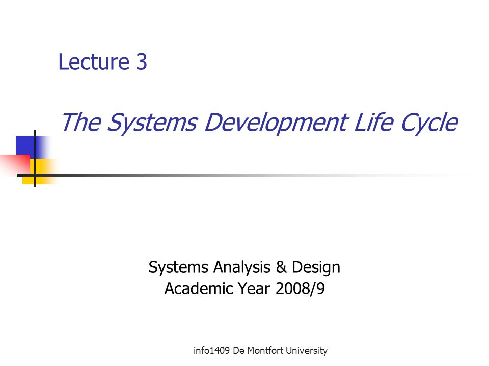 info1409 De Montfort University Lecture 3 The Systems Development Life Cycle Systems Analysis & Design Academic Year 2008/9