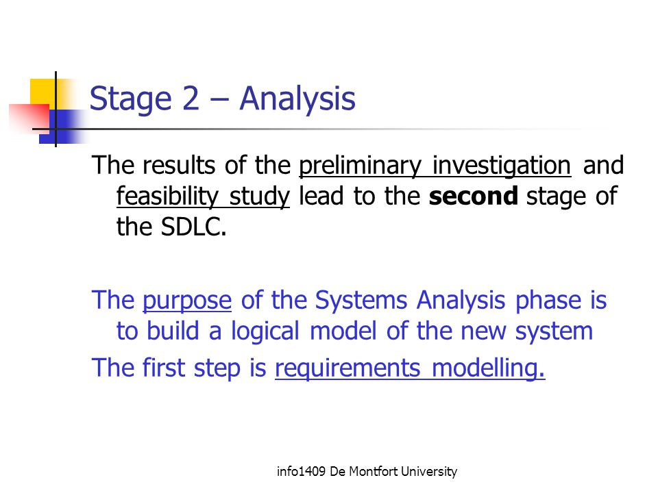 info1409 De Montfort University Stage 2 – Analysis The results of the preliminary investigation and feasibility study lead to the second stage of the SDLC.